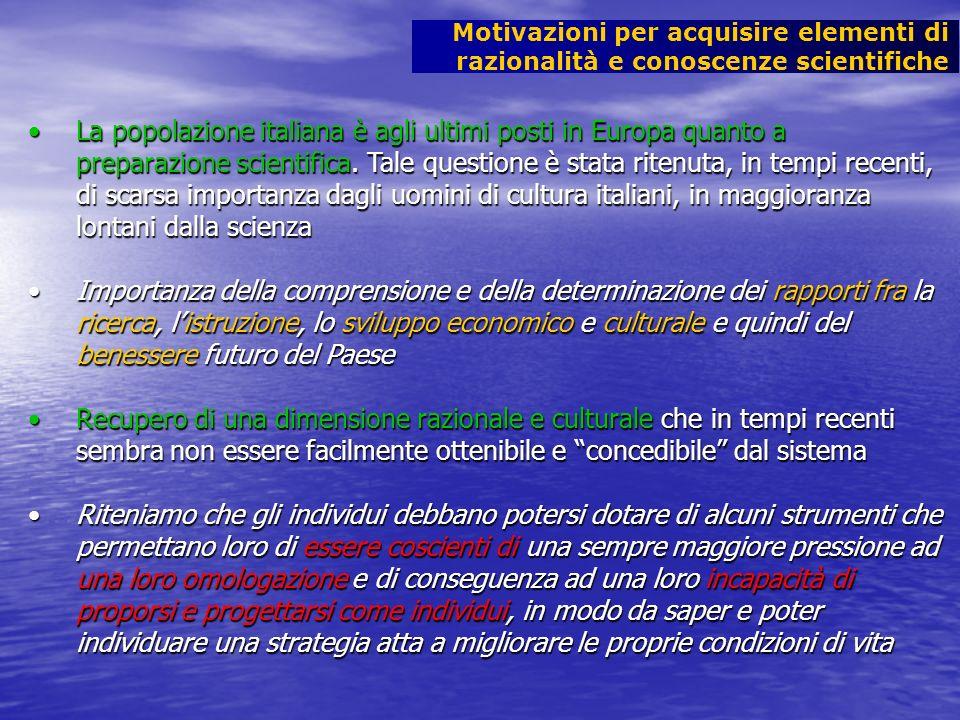 Motivazioni per acquisire elementi di razionalità e conoscenze scientifiche La popolazione italiana è agli ultimi posti in Europa quanto a preparazion