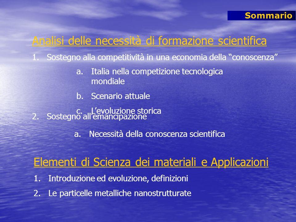 Sommario Analisi delle necessità di formazione scientifica 1.Sostegno alla competitività in una economia della conoscenza 2.Sostegno allemancipazione