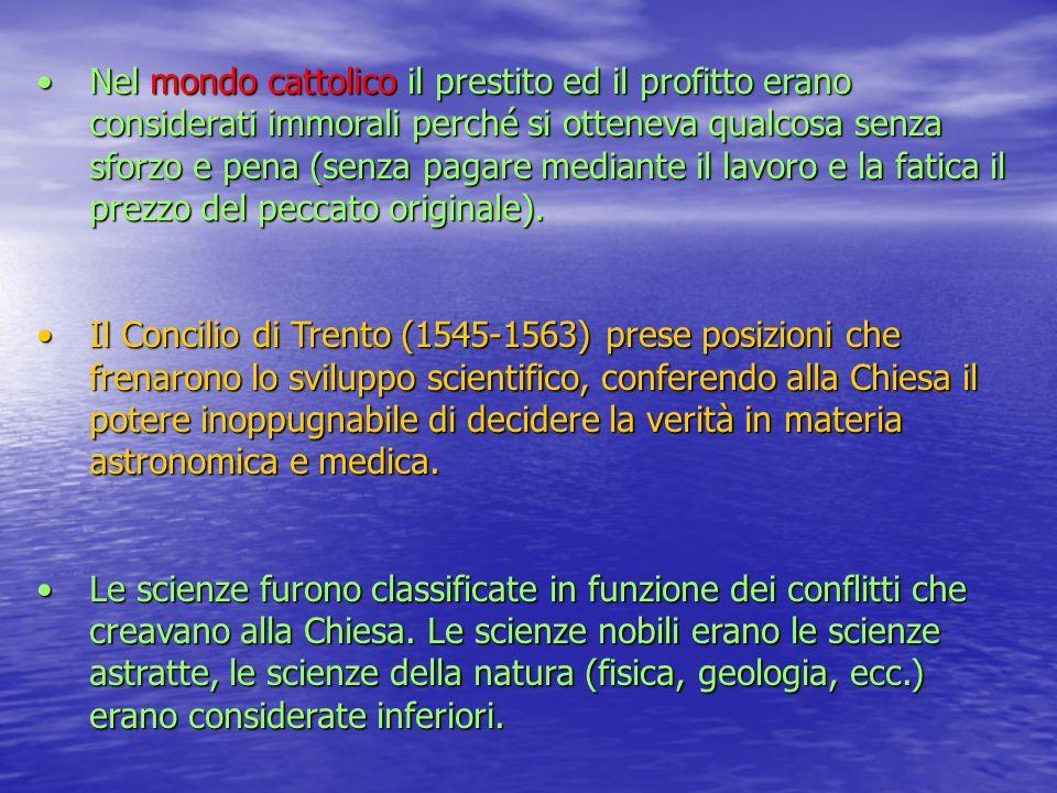 Nel mondo cattolico il prestito ed il profitto erano considerati immorali perché si otteneva qualcosa senza sforzo e pena (senza pagare mediante il la