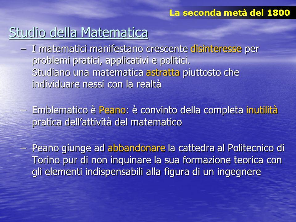 Studio della Matematica –I matematici manifestano crescente disinteresse per problemi pratici, applicativi e politici. Studiano una matematica astratt