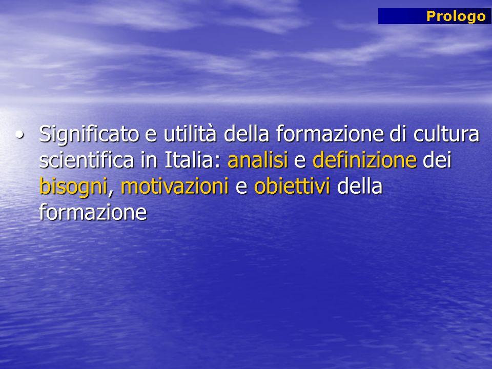 Prologo Significato e utilità della formazione di cultura scientifica in Italia: analisi e definizione dei bisogni, motivazioni e obiettivi della form