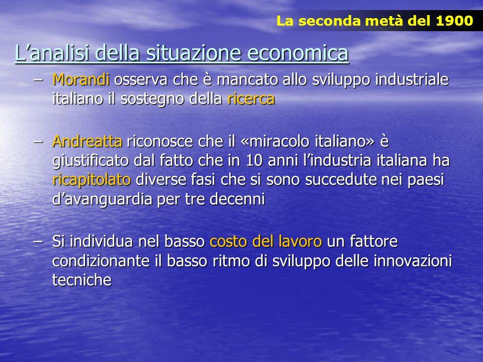 Lanalisi della situazione economica –Morandi osserva che è mancato allo sviluppo industriale italiano il sostegno della ricerca –Andreatta riconosce c