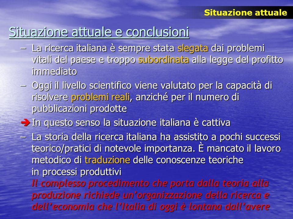 Situazione attuale e conclusioni –La ricerca italiana è sempre stata slegata dai problemi vitali del paese e troppo subordinata alla legge del profitt