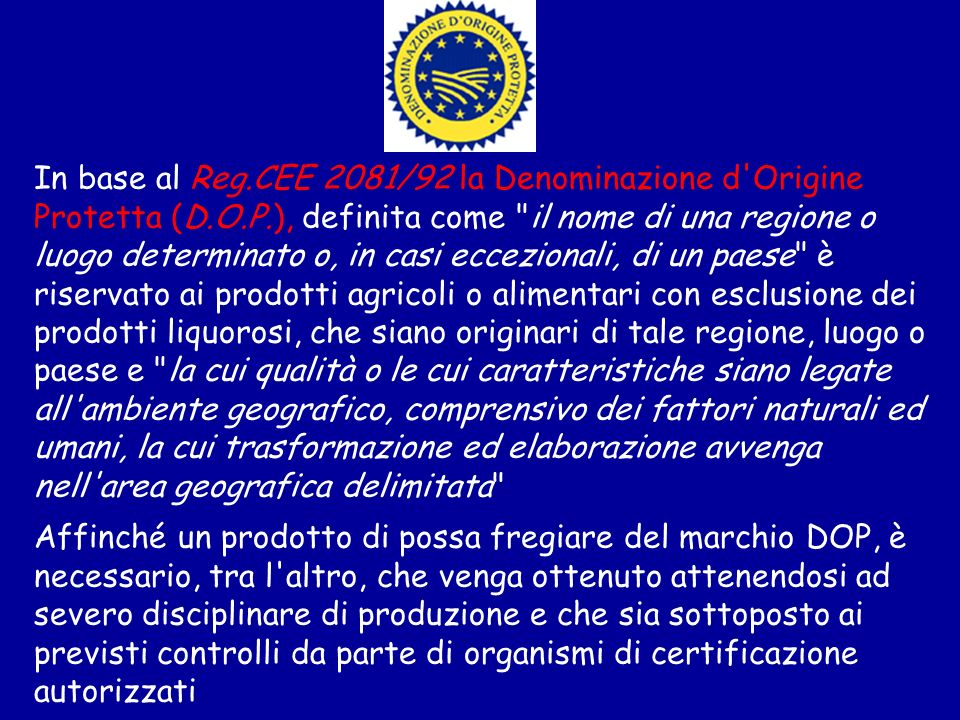 In base al Reg.CEE 2081/92 la Denominazione d'Origine Protetta (D.O.P.), definita come