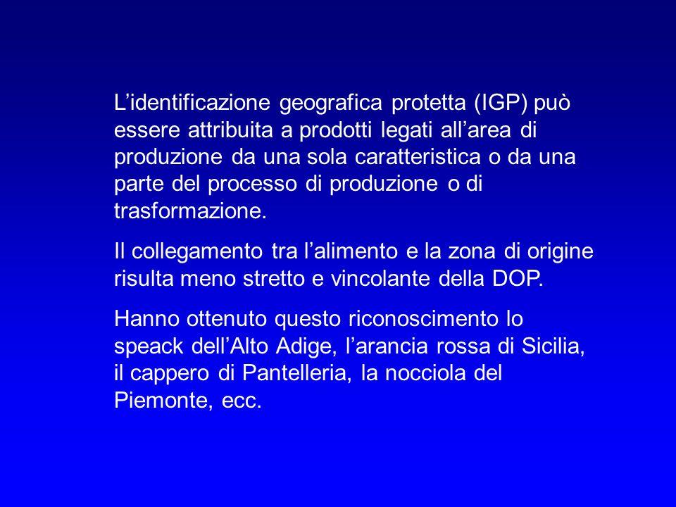 Lidentificazione geografica protetta (IGP) può essere attribuita a prodotti legati allarea di produzione da una sola caratteristica o da una parte del