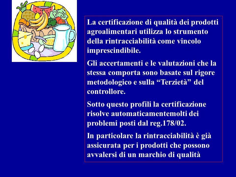 La certificazione di qualità dei prodotti agroalimentari utilizza lo strumento della rintracciabilità come vincolo imprescindibile. Gli accertamenti e
