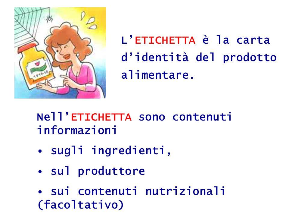 LETICHETTA è la carta didentità del prodotto alimentare. NellETICHETTA sono contenuti informazioni sugli ingredienti, sul produttore sui contenuti nut