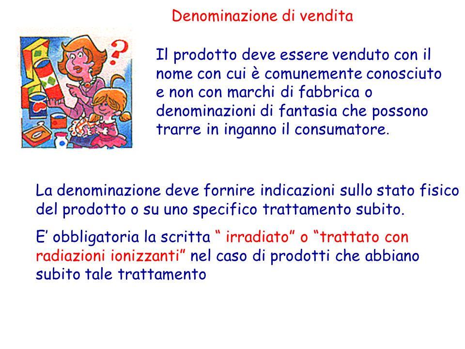 Denominazione di vendita Il prodotto deve essere venduto con il nome con cui è comunemente conosciuto e non con marchi di fabbrica o denominazioni di