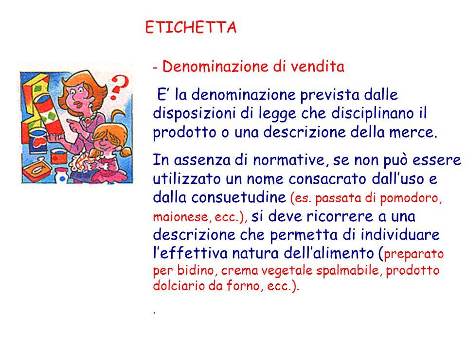 ETICHETTA - Denominazione di vendita E la denominazione prevista dalle disposizioni di legge che disciplinano il prodotto o una descrizione della merc