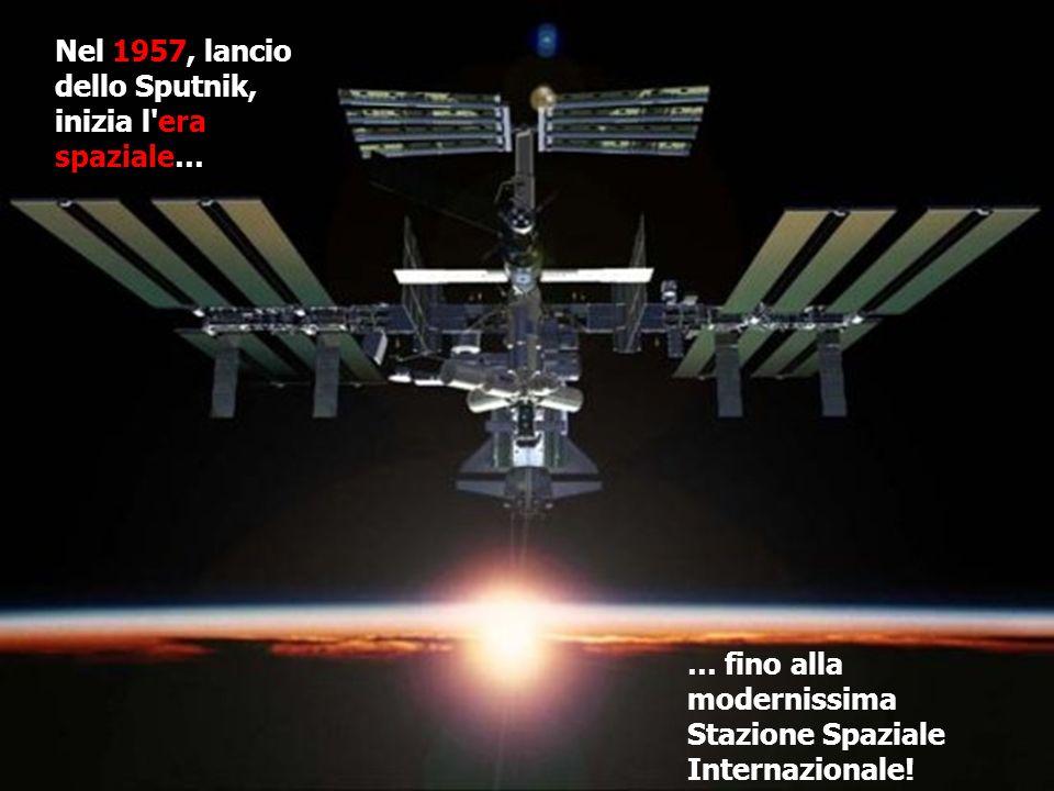Nel 1957, lancio dello Sputnik, inizia l'era spaziale… … fino alla modernissima Stazione Spaziale Internazionale!