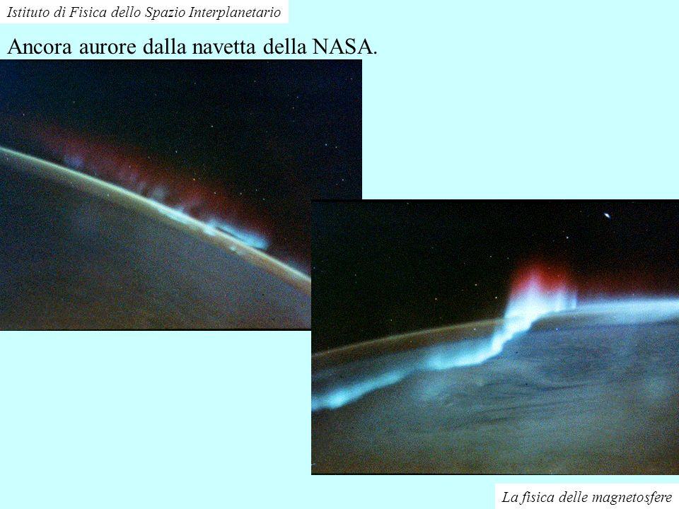 La fisica delle magnetosfere Istituto di Fisica dello Spazio Interplanetario Altre aurore dalla navetta della NASA.