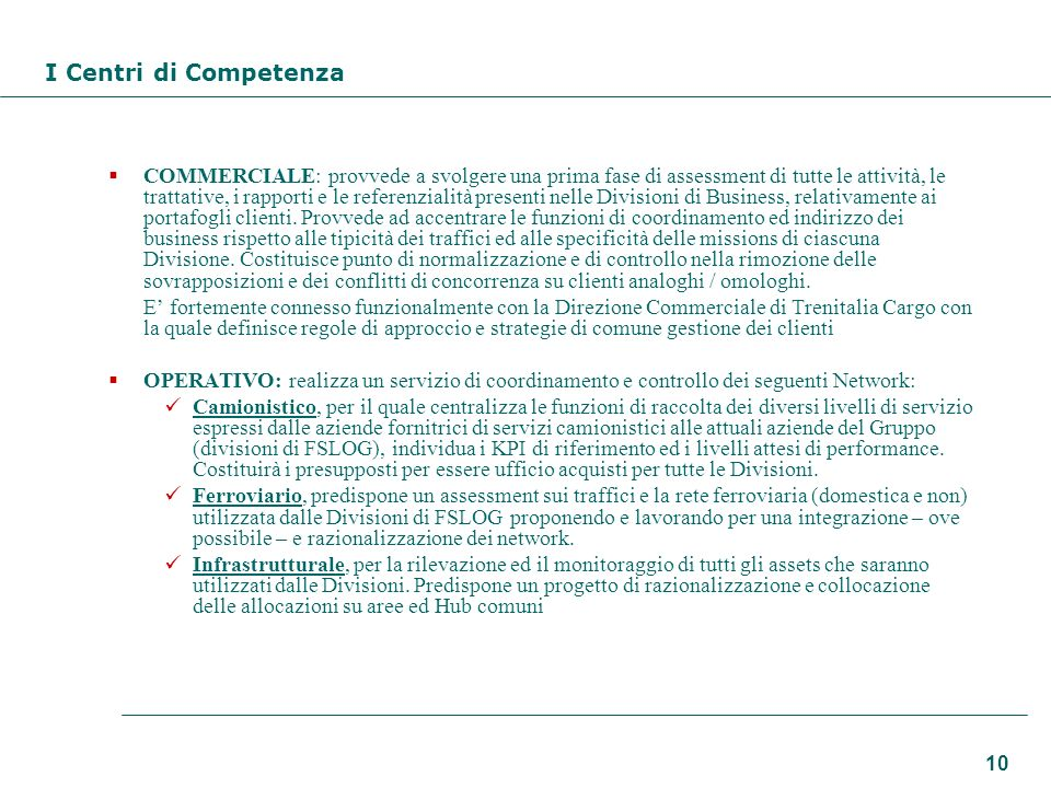 10 I Centri di Competenza COMMERCIALE: provvede a svolgere una prima fase di assessment di tutte le attività, le trattative, i rapporti e le referenzialità presenti nelle Divisioni di Business, relativamente ai portafogli clienti.
