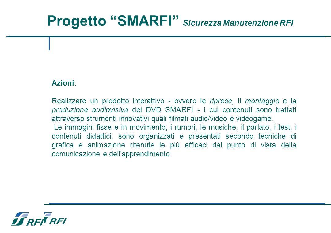 Progetto SMARFI Sicurezza Manutenzione RFI Azioni: Realizzare un prodotto interattivo - ovvero le riprese, il montaggio e la produzione audiovisiva del DVD SMARFI - i cui contenuti sono trattati attraverso strumenti innovativi quali filmati audio/video e videogame.
