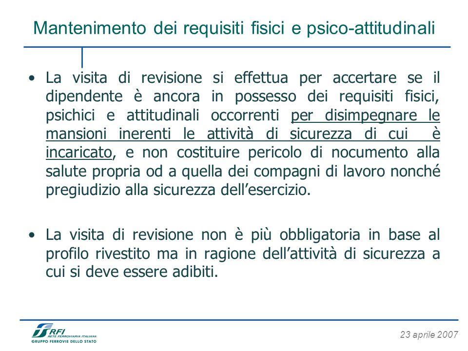 23 aprile 2007 Mantenimento dei requisiti fisici e psico-attitudinali La visita di revisione si effettua per accertare se il dipendente è ancora in po