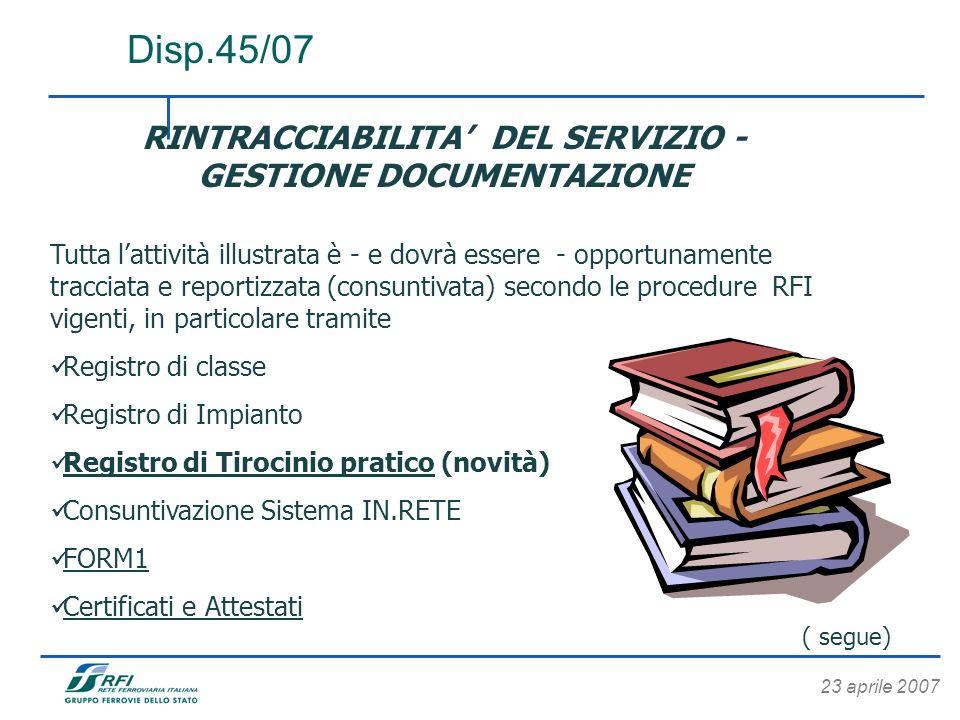 23 aprile 2007 Disp.45/07 RINTRACCIABILITA DEL SERVIZIO - GESTIONE DOCUMENTAZIONE Tutta lattività illustrata è - e dovrà essere - opportunamente tracc