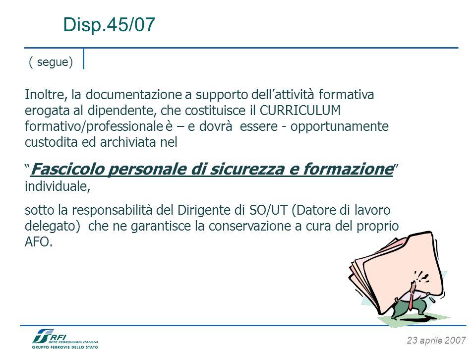 23 aprile 2007 Disp.45/07 ( segue) Inoltre, la documentazione a supporto dellattività formativa erogata al dipendente, che costituisce il CURRICULUM f
