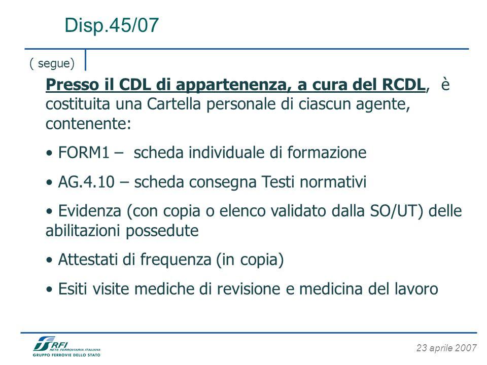 23 aprile 2007 Disp.45/07 ( segue) Presso il CDL di appartenenza, a cura del RCDL, è costituita una Cartella personale di ciascun agente, contenente: