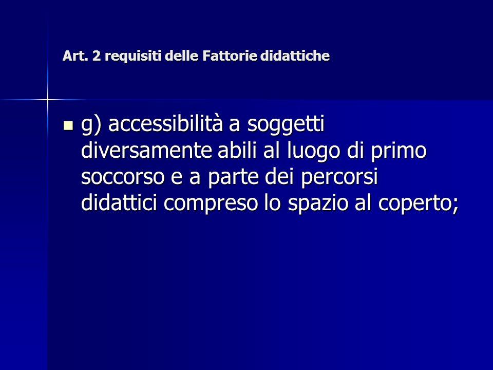 Art. 2 requisiti delle Fattorie didattiche g) accessibilità a soggetti diversamente abili al luogo di primo soccorso e a parte dei percorsi didattici