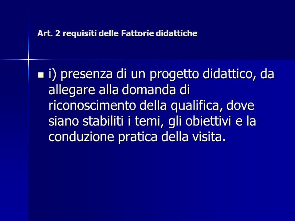 Art. 2 requisiti delle Fattorie didattiche i) presenza di un progetto didattico, da allegare alla domanda di riconoscimento della qualifica, dove sian
