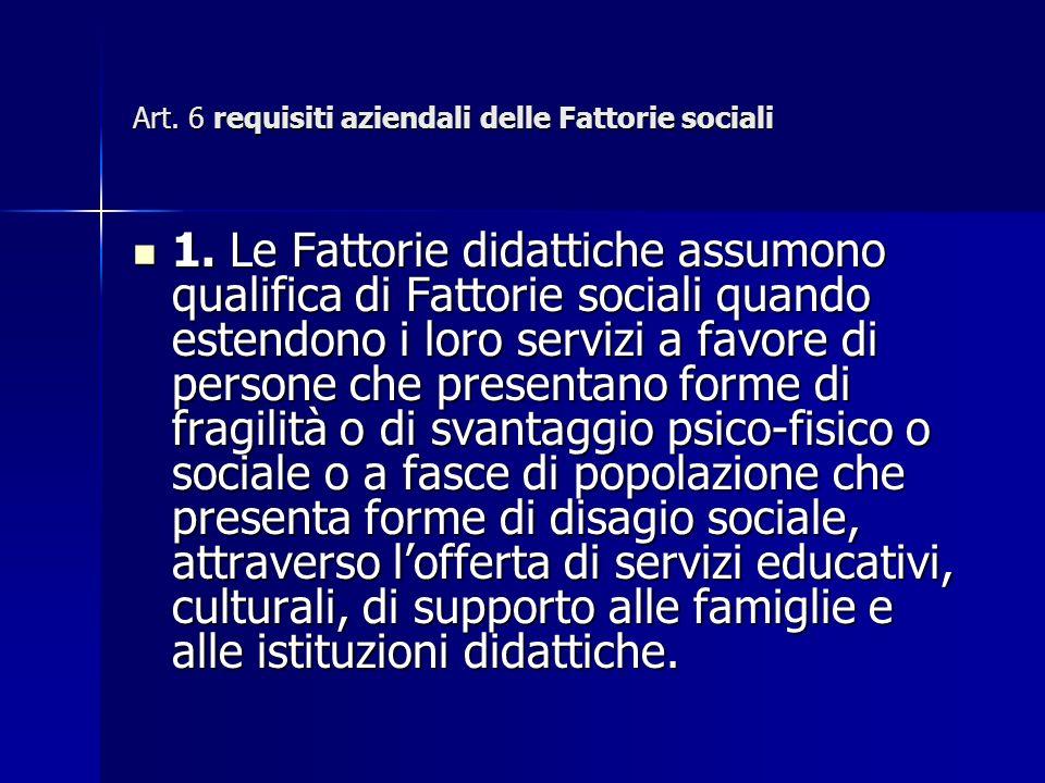 Art. 6 requisiti aziendali delle Fattorie sociali 1.