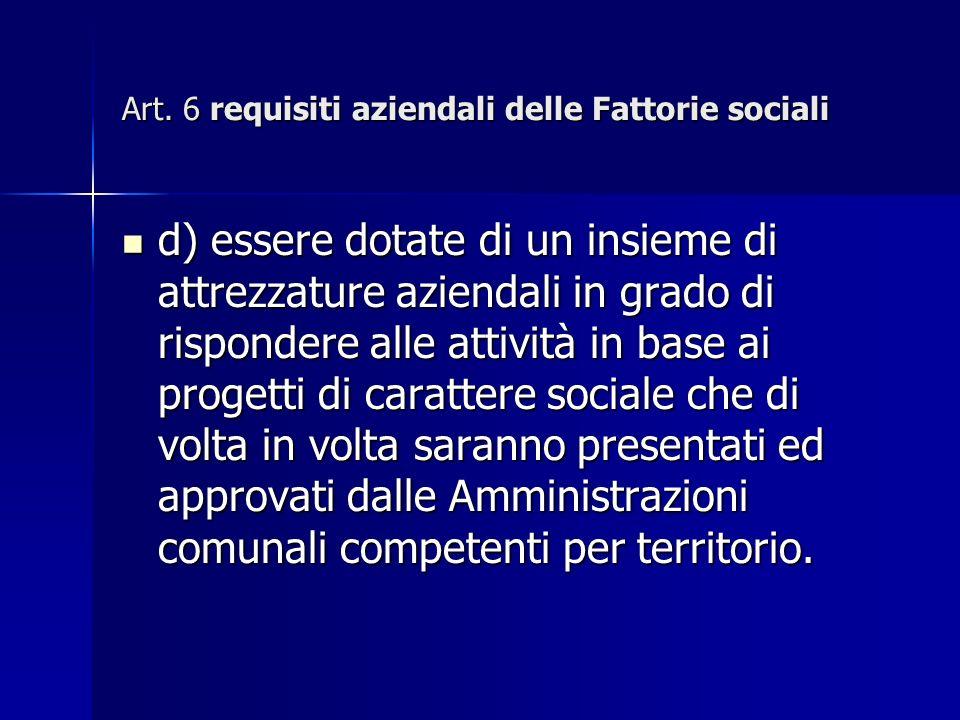 Art. 6 requisiti aziendali delle Fattorie sociali d) essere dotate di un insieme di attrezzature aziendali in grado di rispondere alle attività in bas