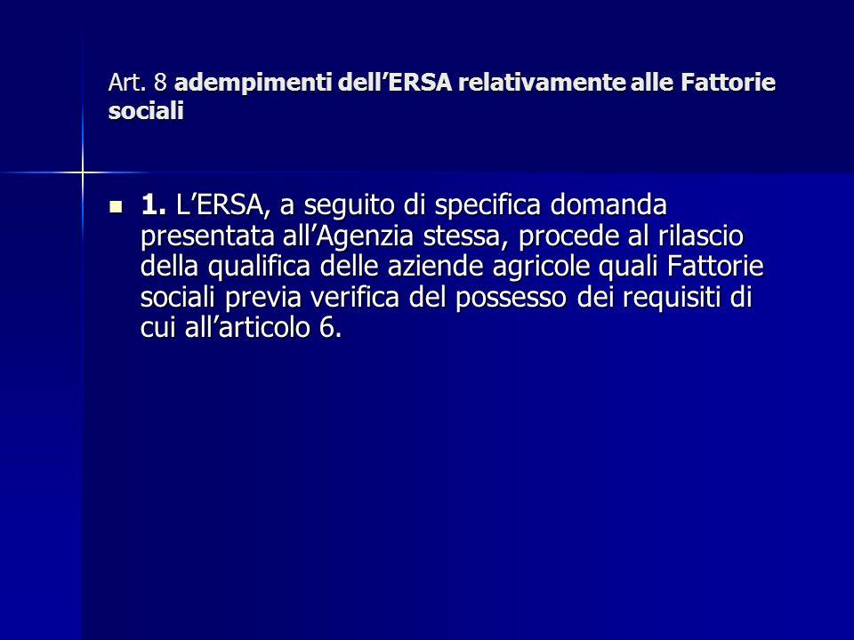 Art. 8 adempimenti dellERSA relativamente alle Fattorie sociali 1.