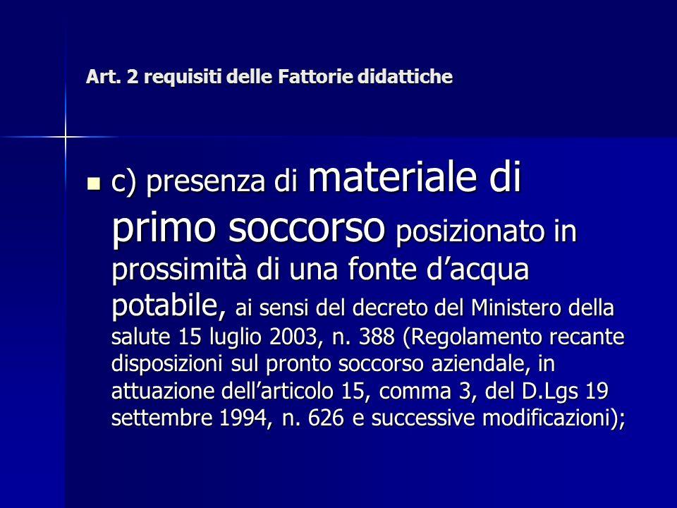 Art. 2 requisiti delle Fattorie didattiche c) presenza di materiale di primo soccorso posizionato in prossimità di una fonte dacqua potabile, ai sensi