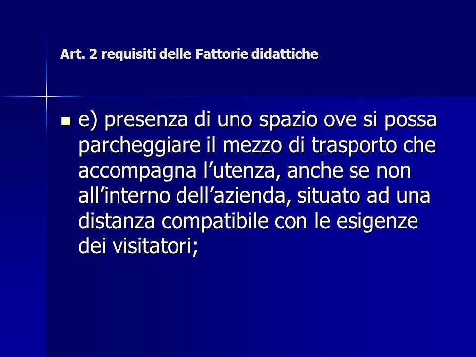 Art. 2 requisiti delle Fattorie didattiche e) presenza di uno spazio ove si possa parcheggiare il mezzo di trasporto che accompagna lutenza, anche se