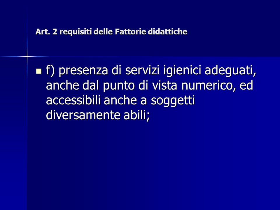 Art. 2 requisiti delle Fattorie didattiche f) presenza di servizi igienici adeguati, anche dal punto di vista numerico, ed accessibili anche a soggett