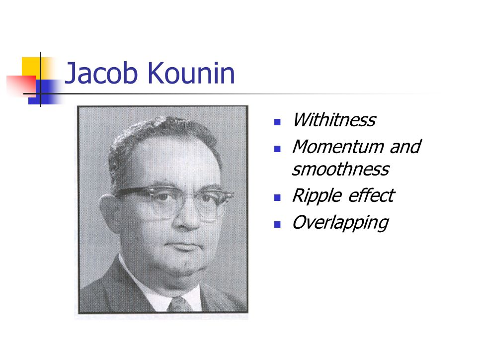 Jacob Kounin Withitness Momentum and smoothness Ripple effect Overlapping