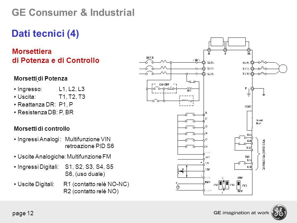 GE Consumer & Industrial page 12 Morsetti di Potenza Ingresso: L1, L2, L3 Uscita: T1, T2, T3 Reattanza DR: P1, P Resistenza DB: P, BR Morsetti di cont