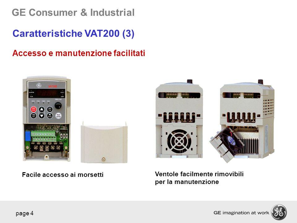 GE Consumer & Industrial page 4 Accesso e manutenzione facilitati Facile accesso ai morsetti Ventole facilmente rimovibili per la manutenzione Caratte