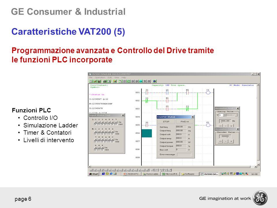 GE Consumer & Industrial page 6 Caratteristiche VAT200 (5) Programmazione avanzata e Controllo del Drive tramite le funzioni PLC incorporate Funzioni