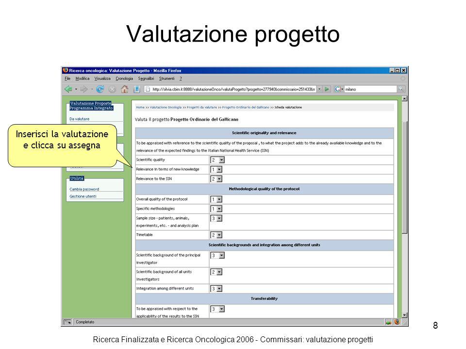 Ricerca Finalizzata e Ricerca Oncologica 2006 - Commissari: valutazione progetti 9 Dettaglio valutazione progetto Modifica la valutazione Il sistema riporta il dettaglio della valutazione appena inserita Invia la valutazione Il progetto è passato nella lista in corso di valutazi one e/o valutati