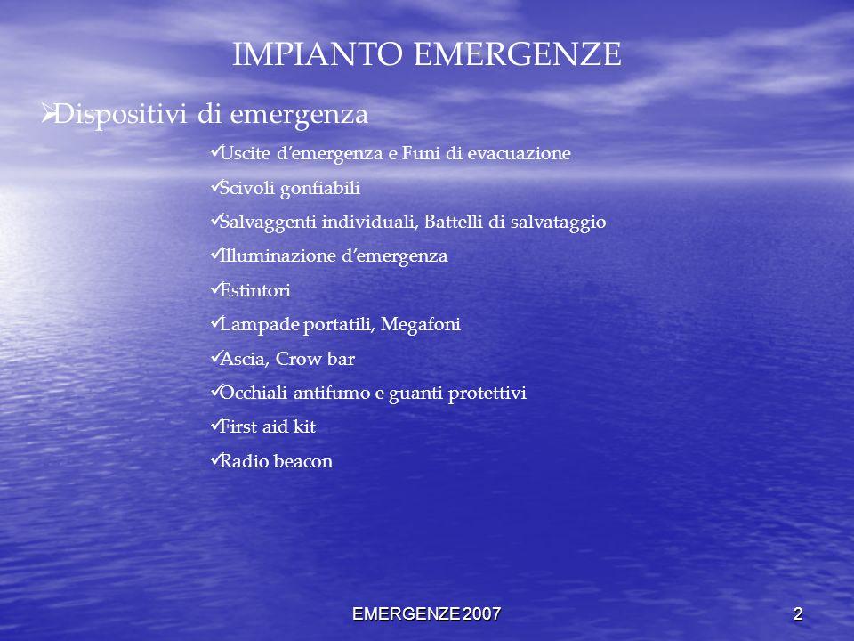 EMERGENZE 2007 2 IMPIANTO EMERGENZE Dispositivi di emergenza Uscite demergenza e Funi di evacuazione Scivoli gonfiabili Salvaggenti individuali, Batte
