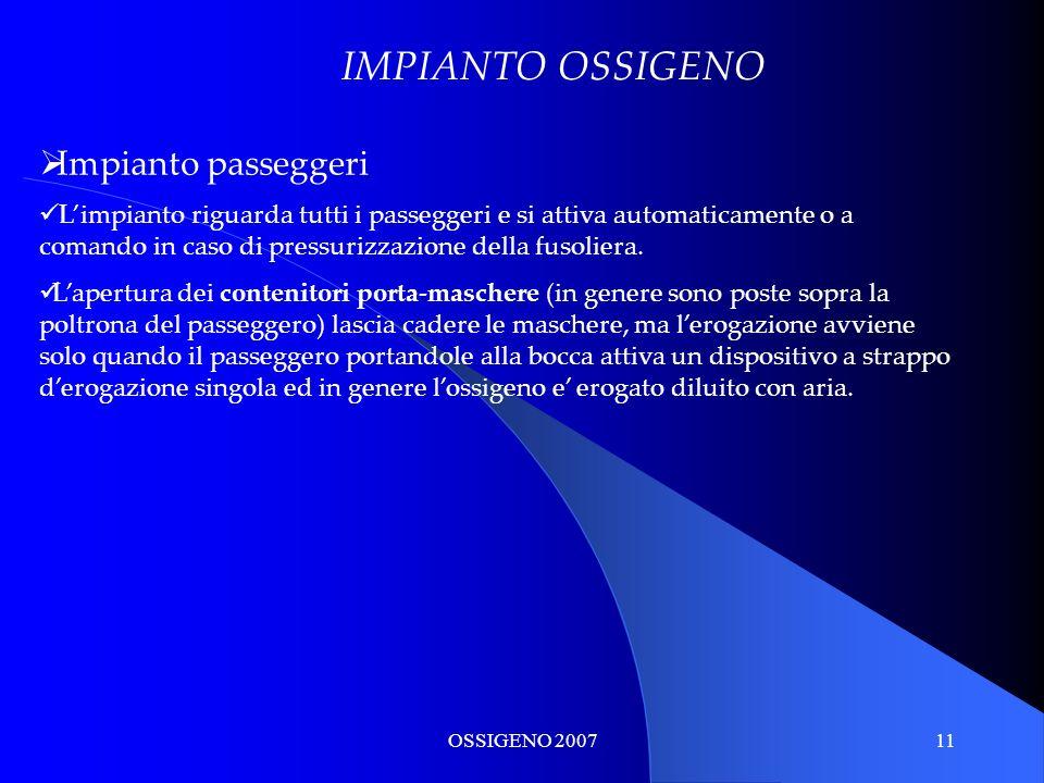 OSSIGENO 200711 IMPIANTO OSSIGENO Impianto passeggeri Limpianto riguarda tutti i passeggeri e si attiva automaticamente o a comando in caso di pressur