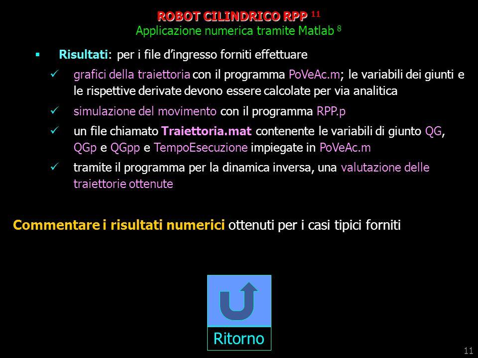 11 ROBOT CILINDRICO RPP Applicazione numerica tramite Matlab 8 Risultati: per i file dingresso forniti effettuare grafici della traiettoria con il pro