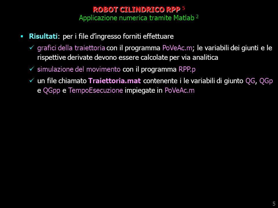 5 ROBOT CILINDRICO RPP 5 Applicazione numerica tramite Matlab 2 Risultati: per i file dingresso forniti effettuare grafici della traiettoria con il pr