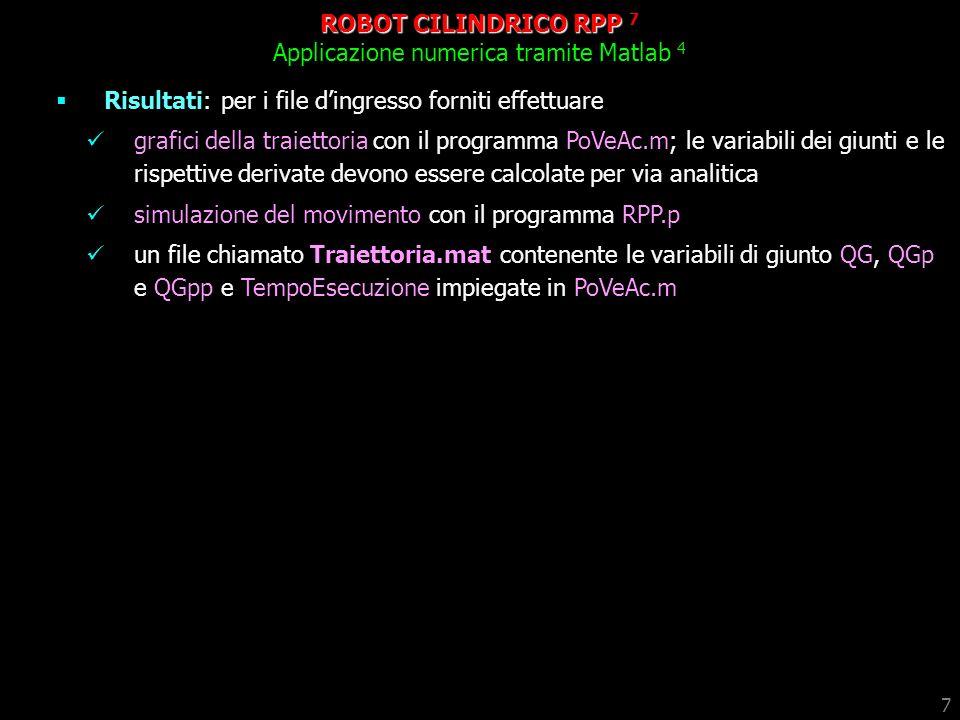 7 ROBOT CILINDRICO RPP 7 Applicazione numerica tramite Matlab 4 Risultati: per i file dingresso forniti effettuare grafici della traiettoria con il pr