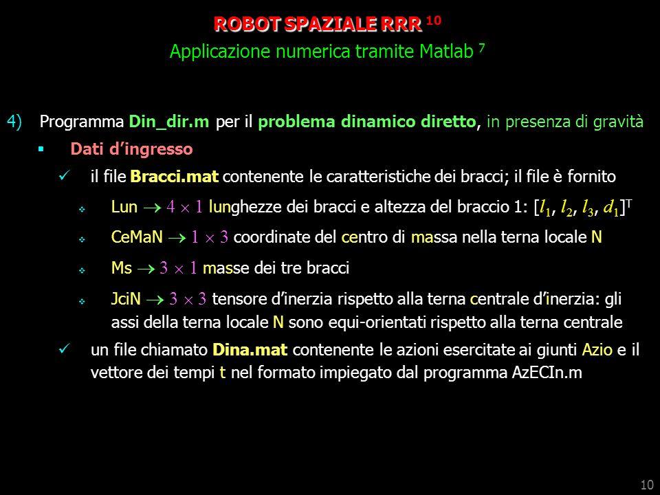 10 4)Programma Din_dir.m per il problema dinamico diretto, in presenza di gravità Dati dingresso il file Bracci.mat contenente le caratteristiche dei