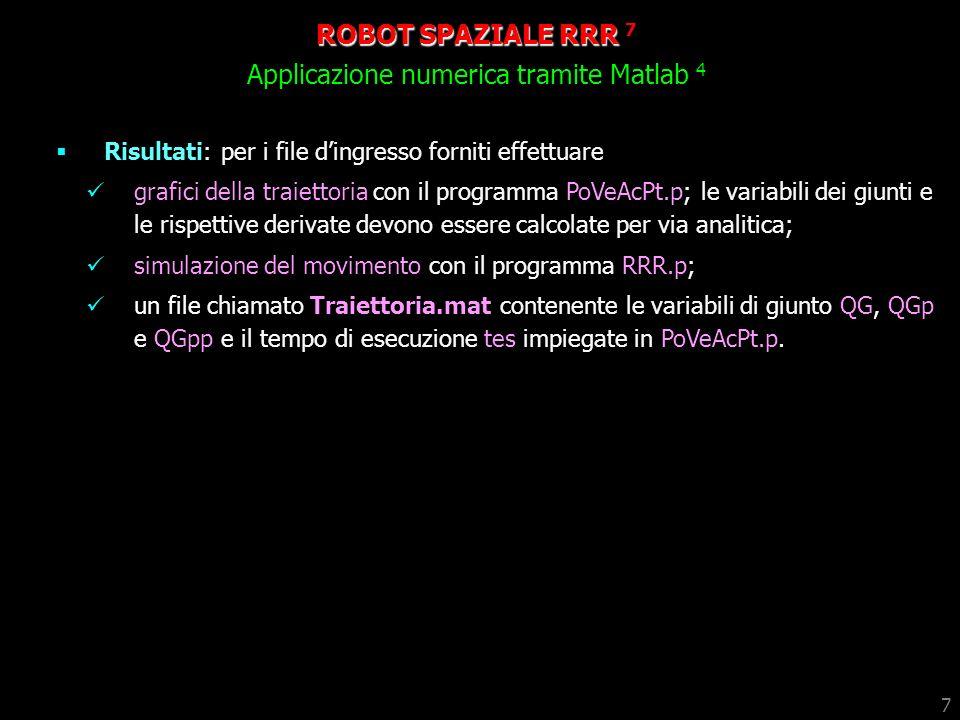 7 Risultati: per i file dingresso forniti effettuare grafici della traiettoria con il programma PoVeAcPt.p; le variabili dei giunti e le rispettive de