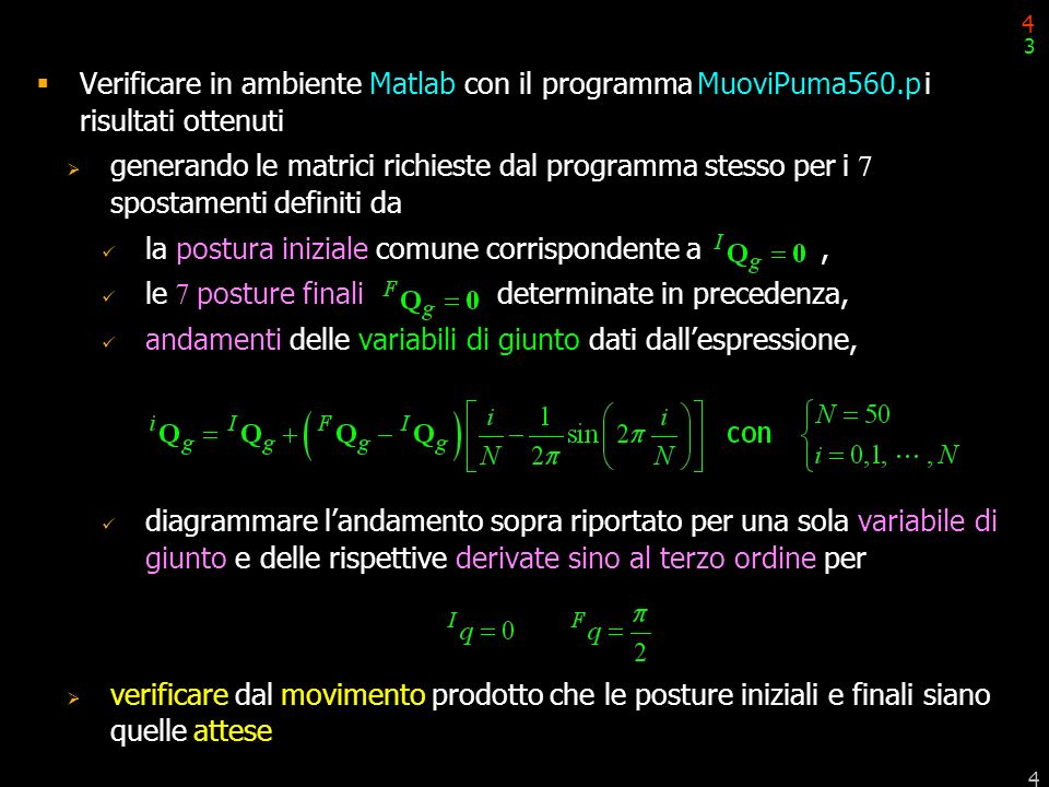 4 4 Verificare in ambiente Matlab con il programma MuoviPuma560.p i risultati ottenuti generando le matrici richieste dal programma stesso per i 7 spo