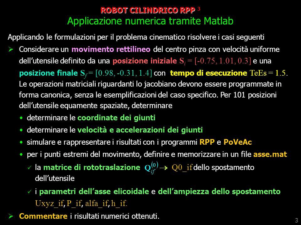 3 ROBOT CILINDRICO RPP 3 Applicazione numerica tramite Matlab Applicando le formulazioni per il problema cinematico risolvere i casi seguenti Consider