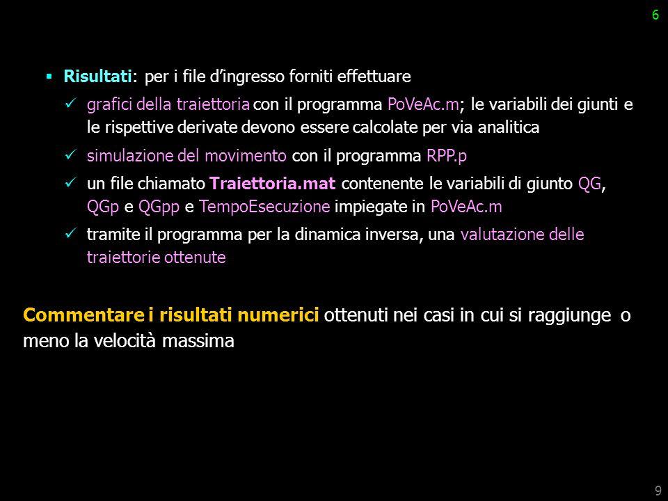 9 6 Risultati: per i file dingresso forniti effettuare grafici della traiettoria con il programma PoVeAc.m; le variabili dei giunti e le rispettive de