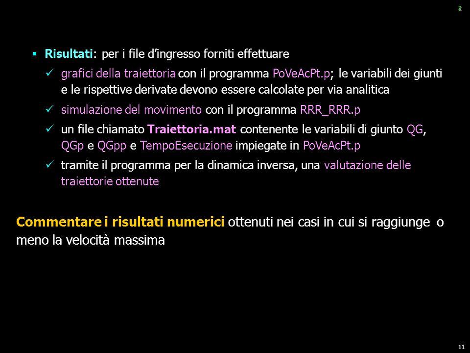 11 2 Risultati: per i file dingresso forniti effettuare grafici della traiettoria con il programma PoVeAcPt.p; le variabili dei giunti e le rispettive