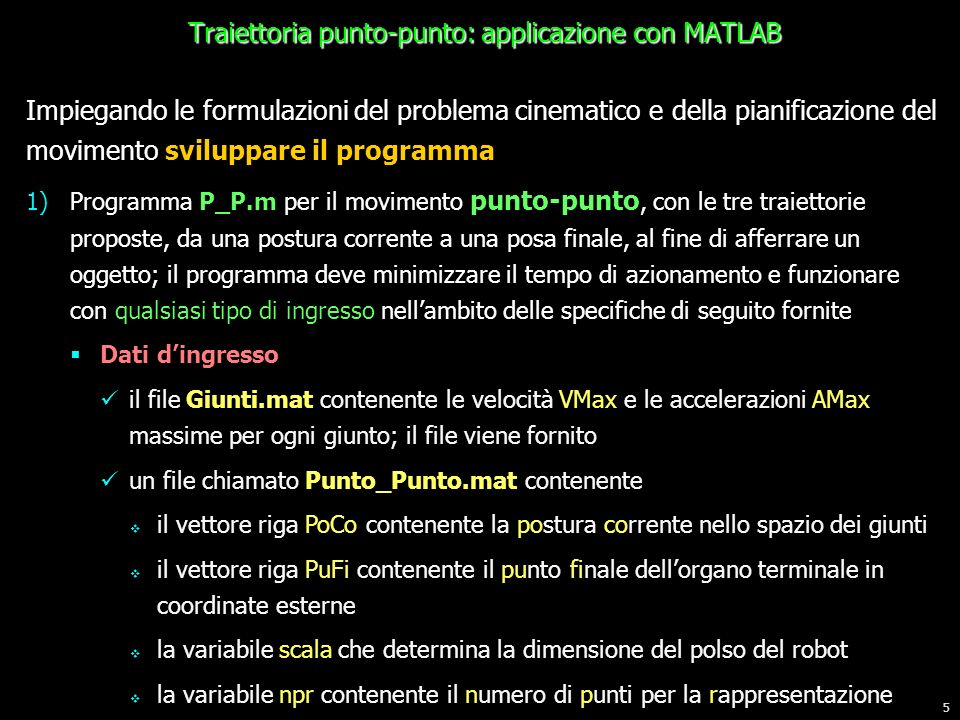 5 Traiettoria punto-punto: applicazione con MATLAB Impiegando le formulazioni del problema cinematico e della pianificazione del movimento sviluppare