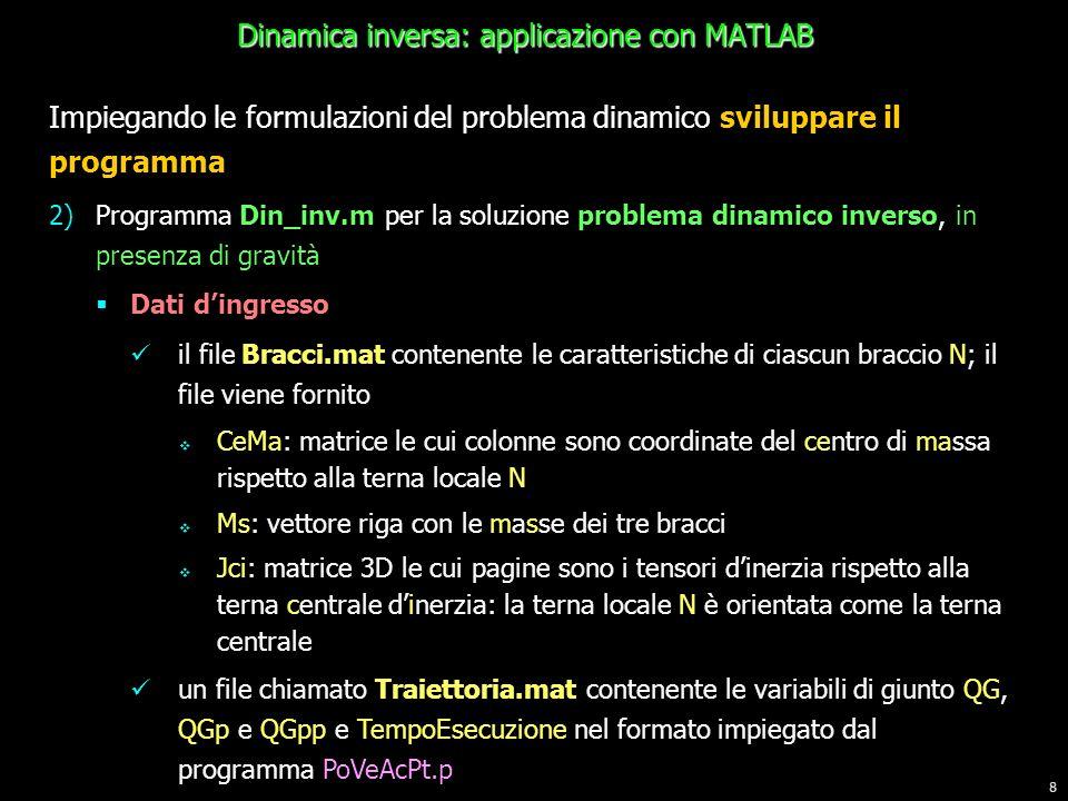 8 Impiegando le formulazioni del problema dinamico sviluppare il programma 2)Programma Din_inv.m per la soluzione problema dinamico inverso, in presen
