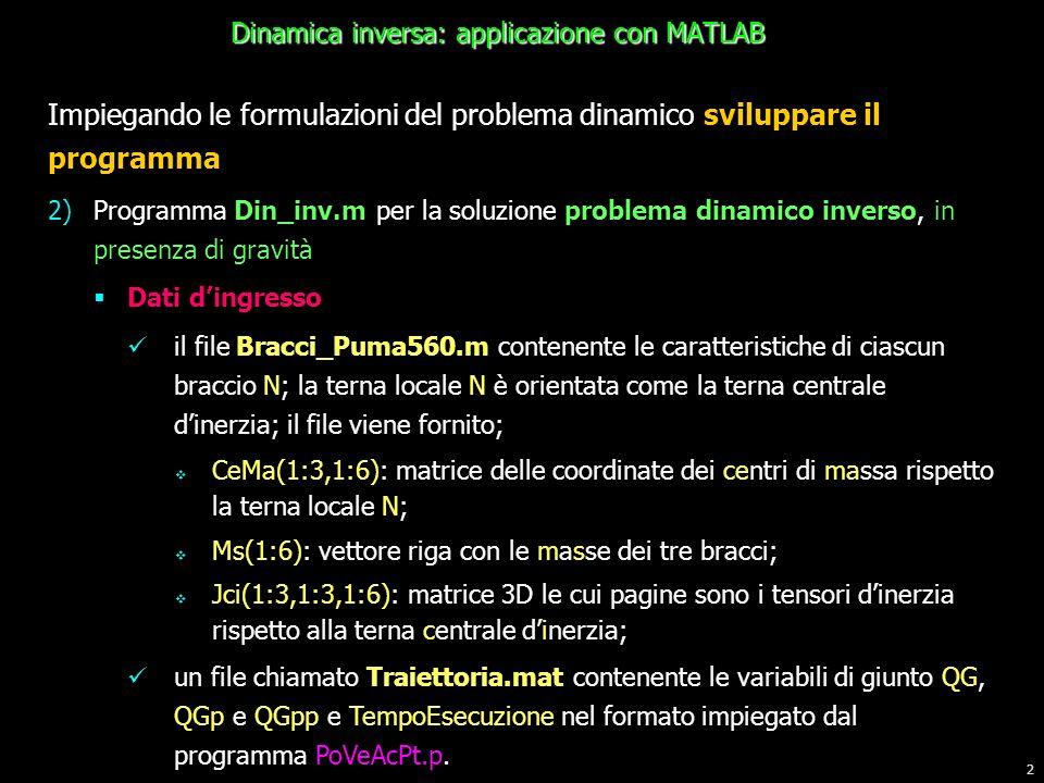 2 Impiegando le formulazioni del problema dinamico sviluppare il programma 2)Programma Din_inv.m per la soluzione problema dinamico inverso, in presen