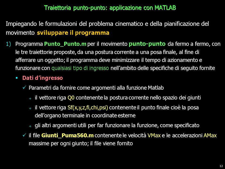 12 Traiettoria punto-punto: applicazione con MATLAB Impiegando le formulazioni del problema cinematico e della pianificazione del movimento sviluppare