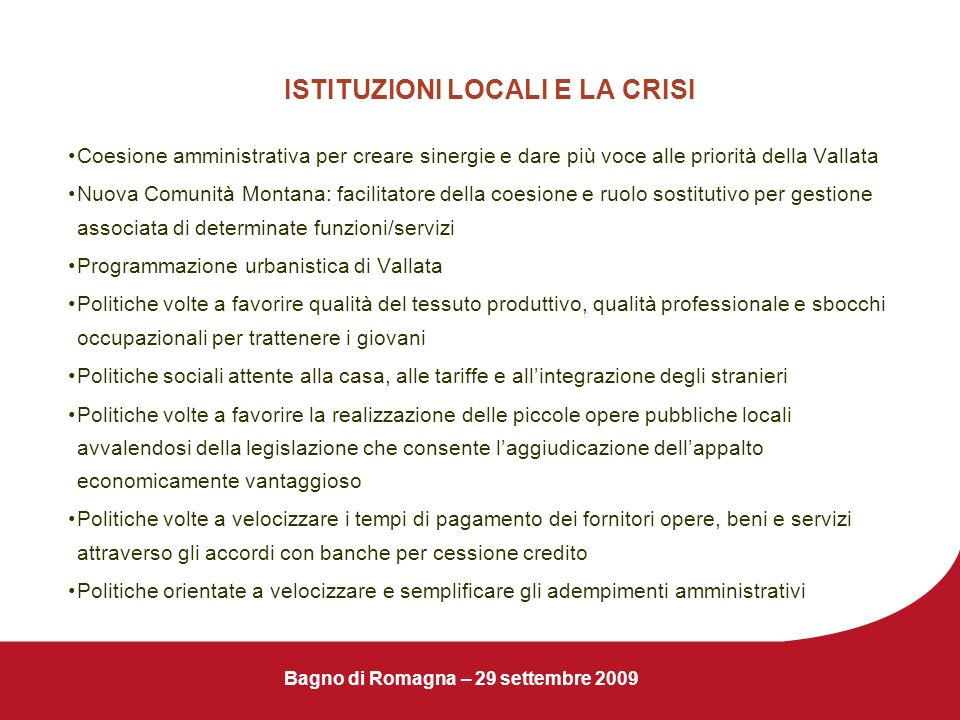 Bagno di Romagna – 29 settembre 2009 ISTITUZIONI LOCALI E LA CRISI Coesione amministrativa per creare sinergie e dare più voce alle priorità della Val